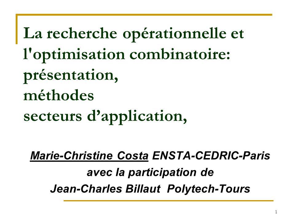 1 La recherche opérationnelle et l'optimisation combinatoire: présentation, méthodes secteurs d'application, Marie-Christine Costa ENSTA-CEDRIC-Paris
