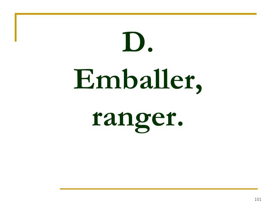 101 D. Emballer, ranger.