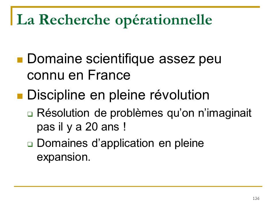 136 La Recherche opérationnelle Domaine scientifique assez peu connu en France Discipline en pleine révolution  Résolution de problèmes qu'on n'imagi