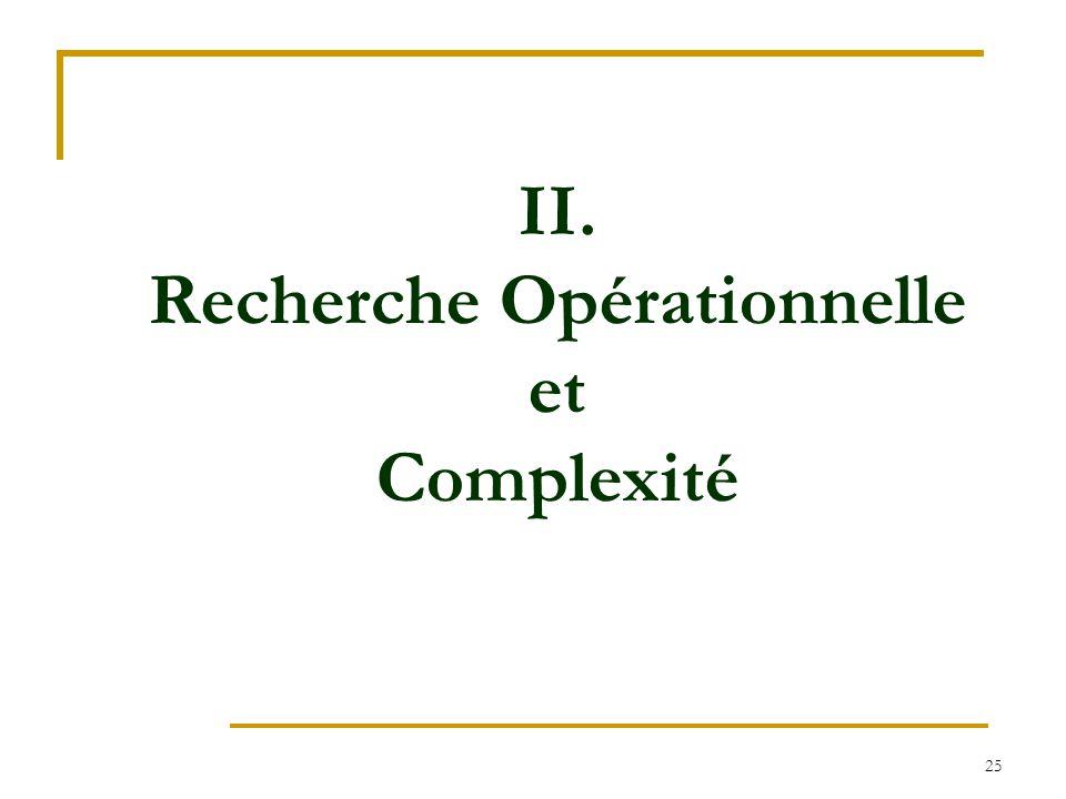 25 II. Recherche Opérationnelle et Complexité
