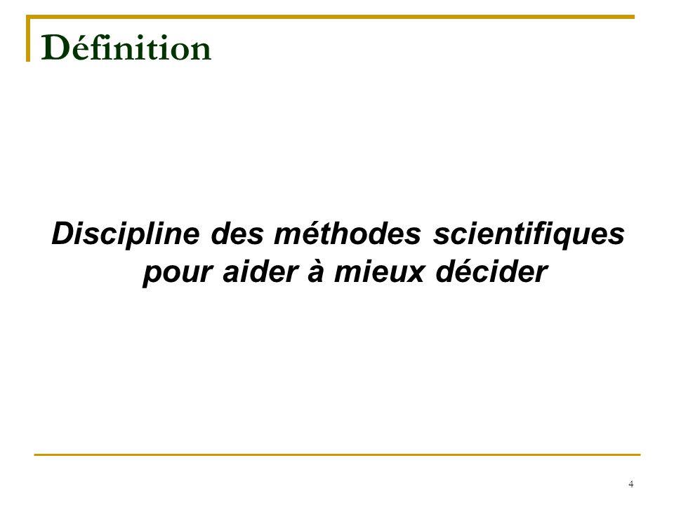4 Définition Discipline des méthodes scientifiques pour aider à mieux décider