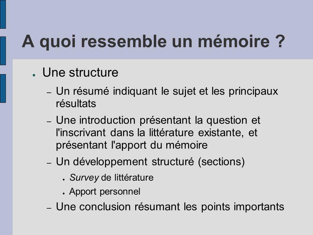 A quoi ressemble un mémoire ? ● Une structure – Un résumé indiquant le sujet et les principaux résultats – Une introduction présentant la question et