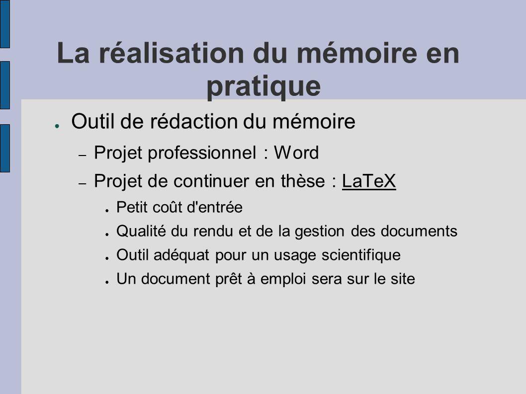 La réalisation du mémoire en pratique ● Outil de rédaction du mémoire – Projet professionnel : Word – Projet de continuer en thèse : LaTeXLaTeX ● Peti