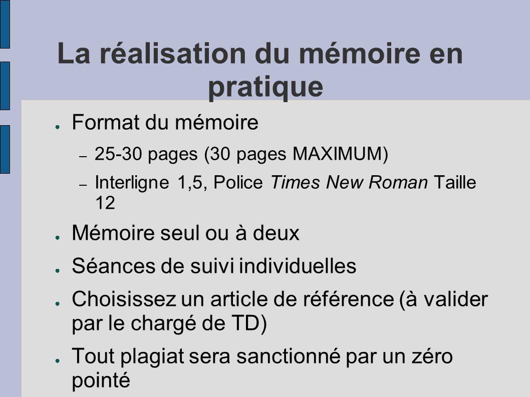 La réalisation du mémoire en pratique ● Format du mémoire – 25-30 pages (30 pages MAXIMUM) – Interligne 1,5, Police Times New Roman Taille 12 ● Mémoir