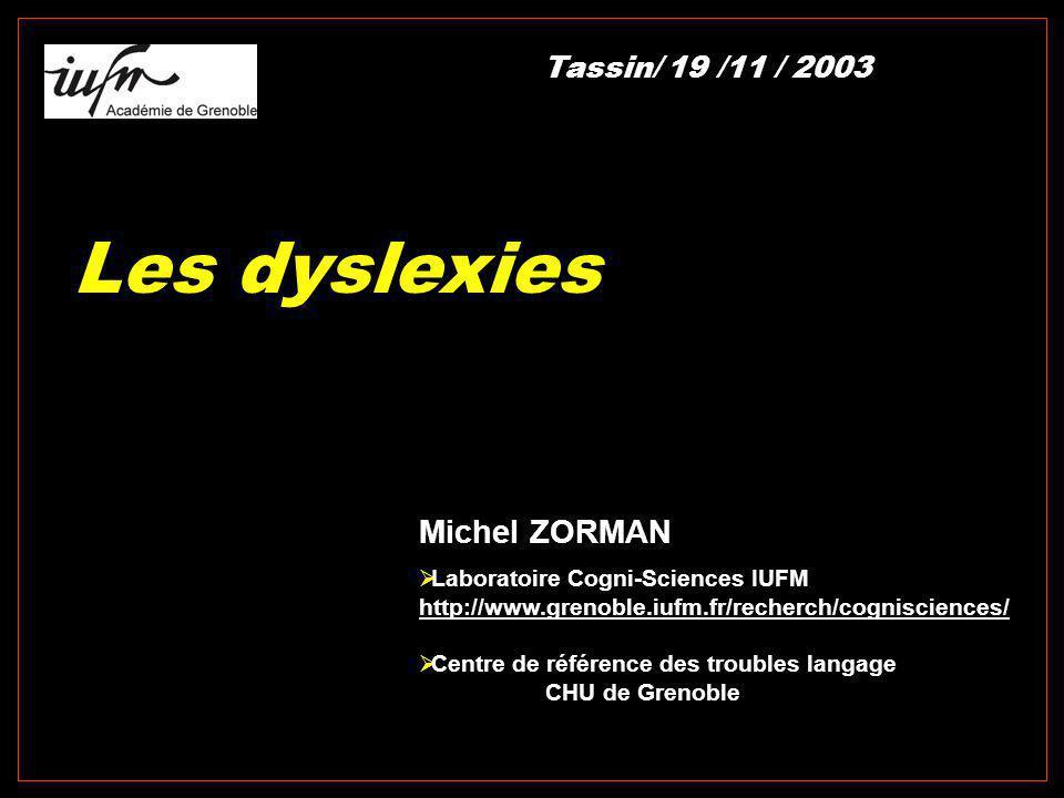 Les dyslexies Michel ZORMAN  Laboratoire Cogni-Sciences IUFM http://www.grenoble.iufm.fr/recherch/cognisciences/  Centre de référence des troubles l