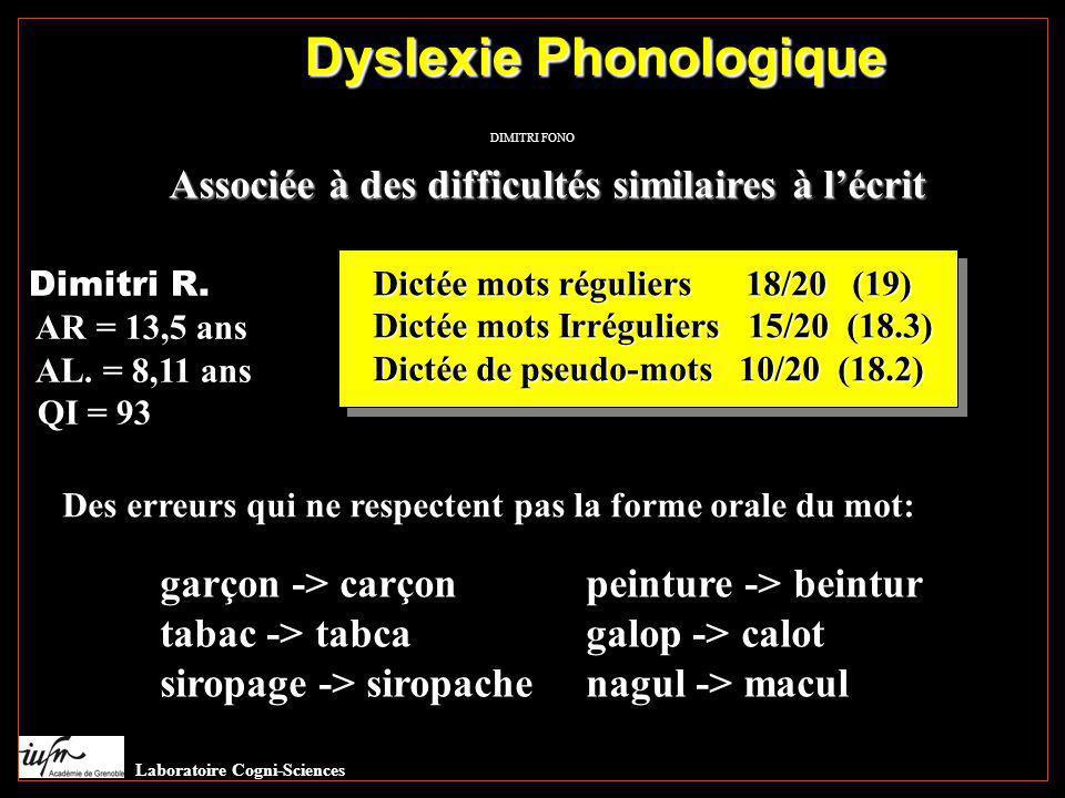 Dyslexie Phonologique Associée à des difficultés similaires à l'écrit Dimitri R. AR = 13,5 ans AL. = 8,11 ans QI = 93 Dictée mots réguliers 18/20 (19)
