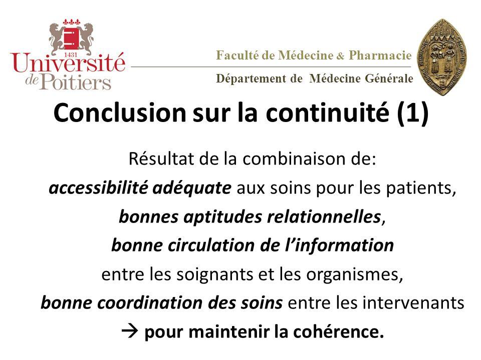 Conclusion sur la continuité (1) Résultat de la combinaison de: accessibilité adéquate aux soins pour les patients, bonnes aptitudes relationnelles, b