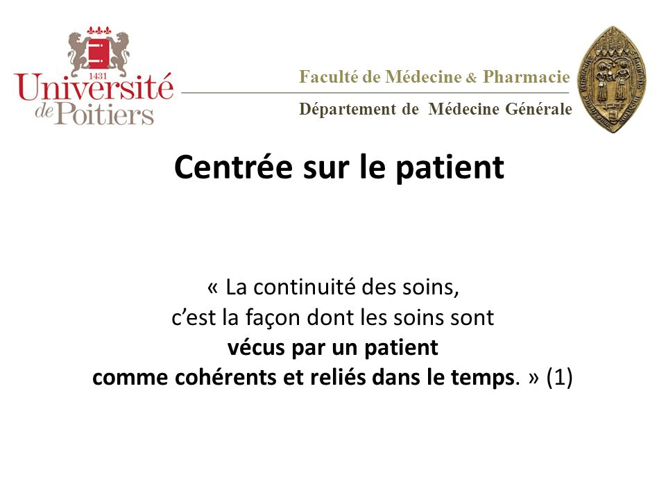 Centrée sur le patient « La continuité des soins, c'est la façon dont les soins sont vécus par un patient comme cohérents et reliés dans le temps. » (