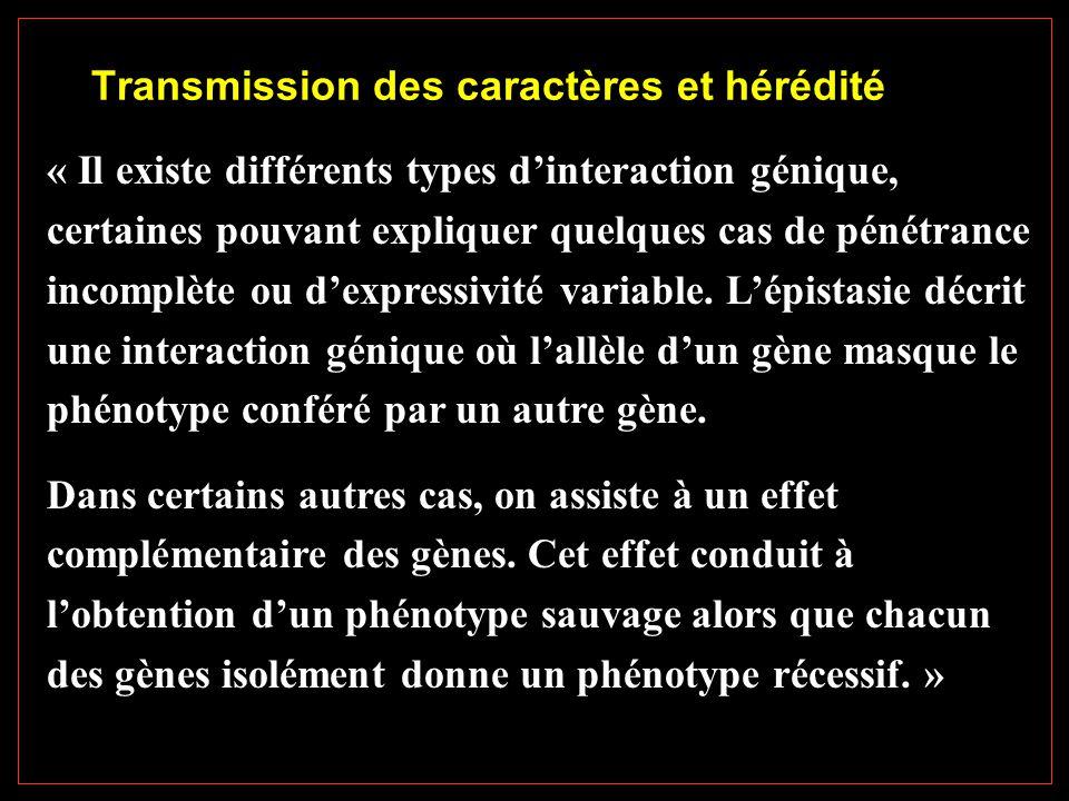 « Il existe différents types d'interaction génique, certaines pouvant expliquer quelques cas de pénétrance incomplète ou d'expressivité variable.
