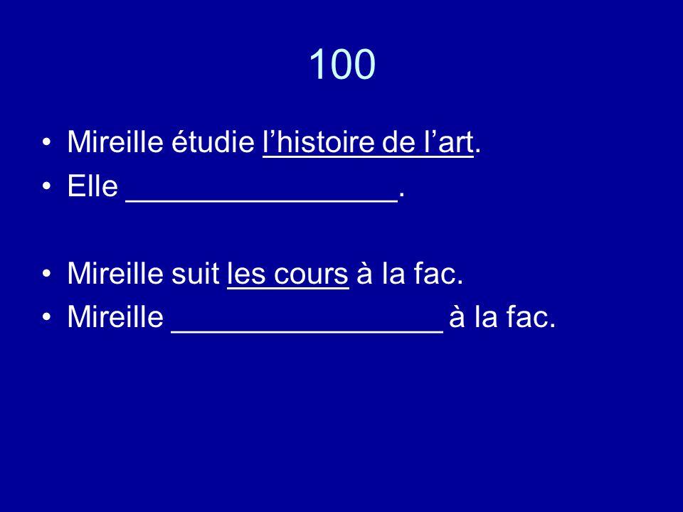 100 Mireille étudie l'histoire de l'art. Elle ________________.