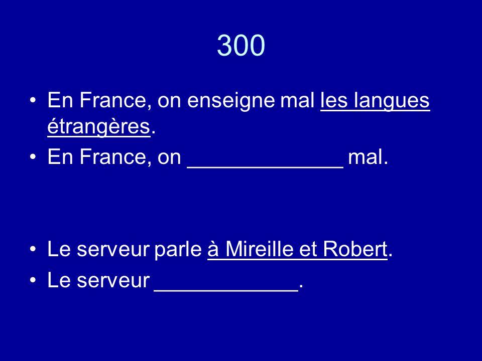 300 En France, on enseigne mal les langues étrangères.