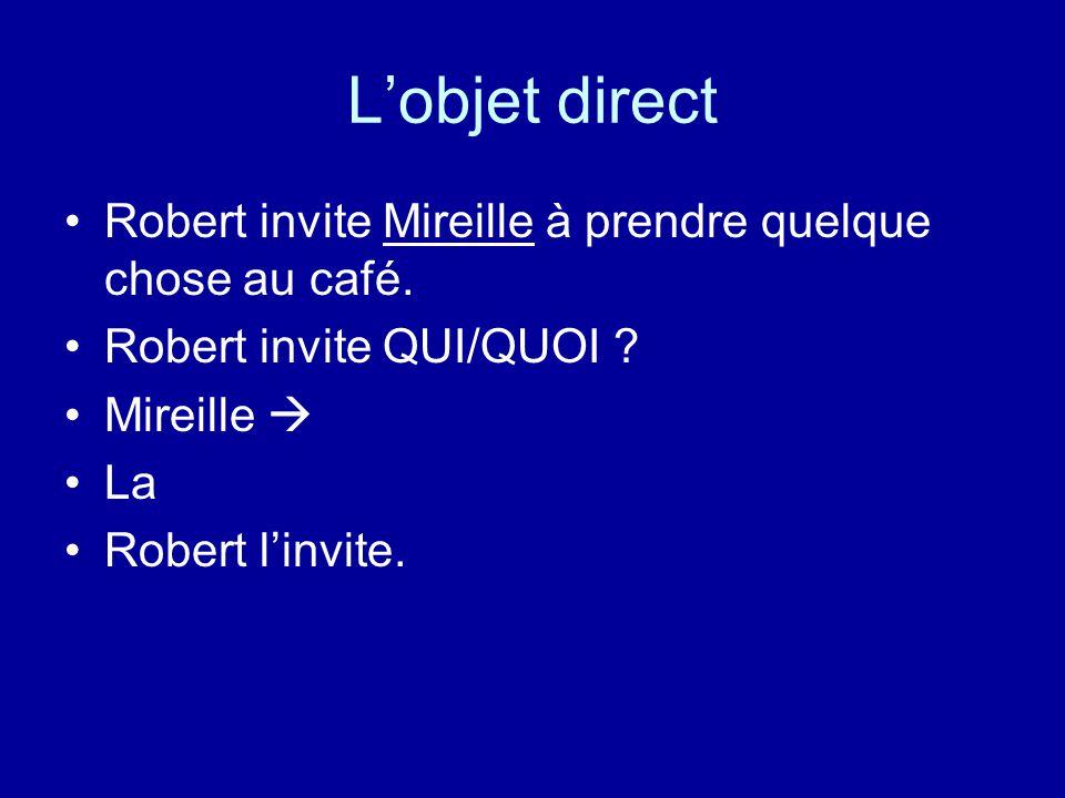 L'objet direct Robert invite Mireille à prendre quelque chose au café.