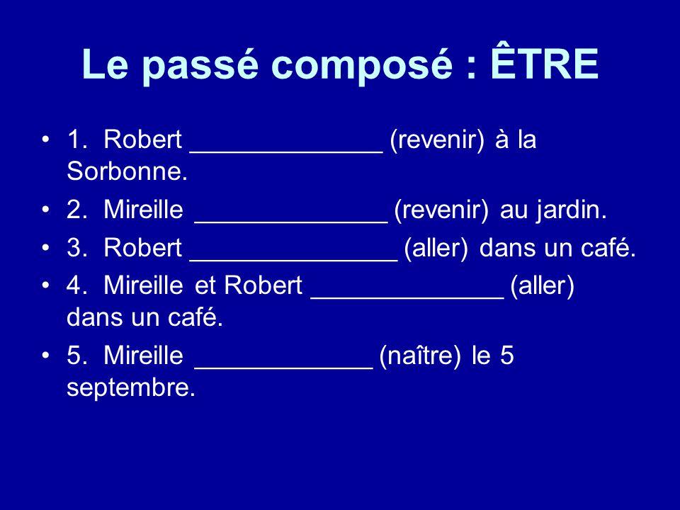 Le passé composé : ÊTRE 1. Robert _____________ (revenir) à la Sorbonne.