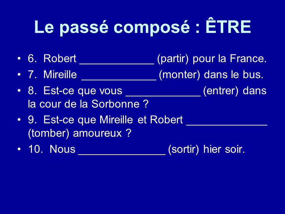 Le passé composé : ÊTRE 6. Robert ____________ (partir) pour la France.