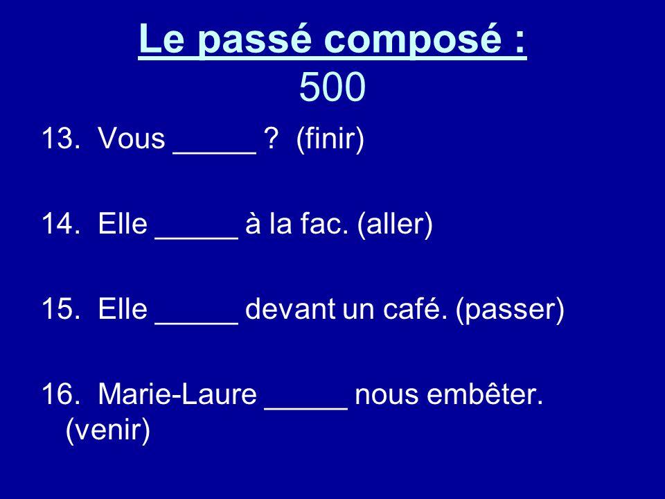 Le passé composé : 500 13. Vous _____ . (finir) 14.