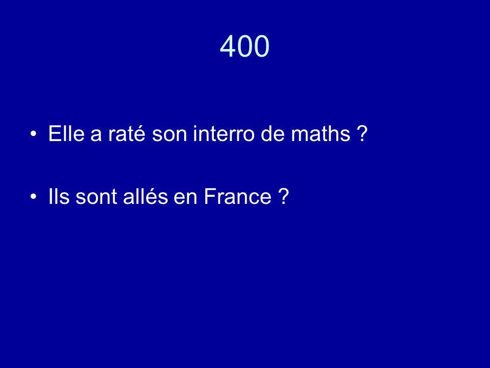 400 Elle a raté son interro de maths Ils sont allés en France