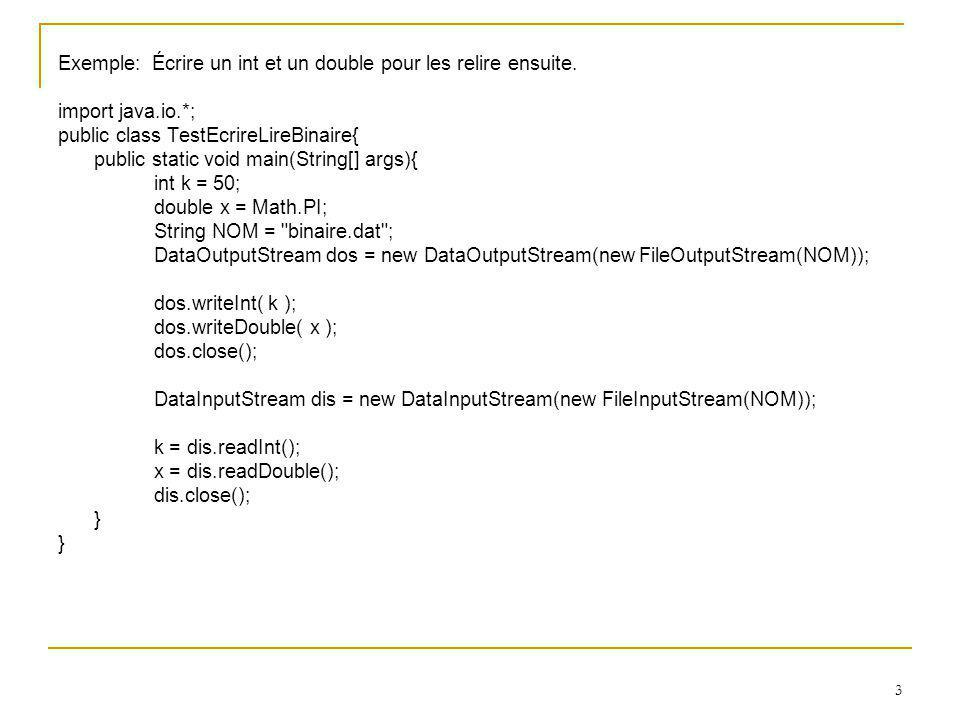 24 System.out.println( Écriture par sérialisation: DEBUT ); try{ oos = new ObjectOutputStream(new FileOutputStream( leFichier )); }catch(IOException ioe){ System.out.println( Erreur d entrée-sortie ); return; } try{ oos.writeObject( teA ); oos.flush(); oos.close(); }catch(IOException ioe){ System.out.println( Erreur d entrée-sortie ); System.exit(2); } System.out.println( Écriture par sérialisation: FIN ); // Traitements divers teA = null; // Ce traitement détruit entièrement l objet teA existant