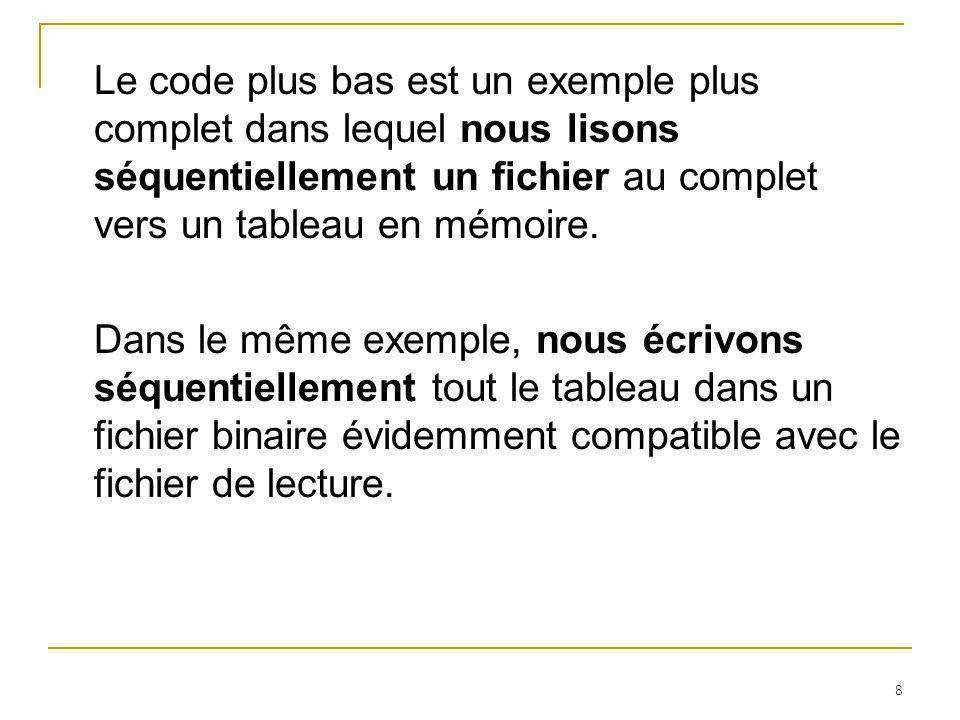 39 public static void afficher(RandomAccessFile sortie) throws IOException { int netud; String nom; double note; int i; File f=new File( c:etud.dat ); for(i=0;i<20;i++) { sortie.seek(i*t_enreg); netud=sortie.readInt(); if(netud!=0) { nom=sortie.readUTF(); note=sortie.readFloat(); JOptionPane.showMessageDialog(null, Numero: + netud + \n + Nom: + nom + \n + Note + note); } else {nom=sortie.readUTF(); note=sortie.readFloat();} } On aurait pu utiliser skipBytes
