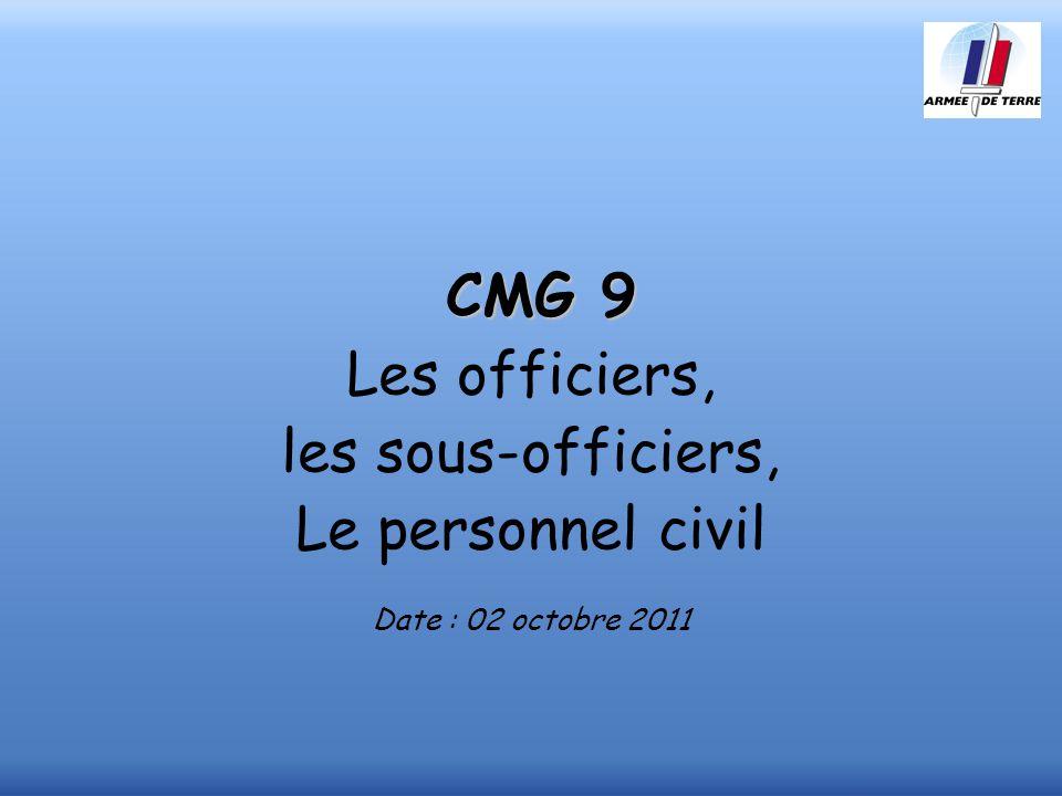 CMG 9 Les officiers, les sous-officiers, Le personnel civil Date : 02 octobre 2011