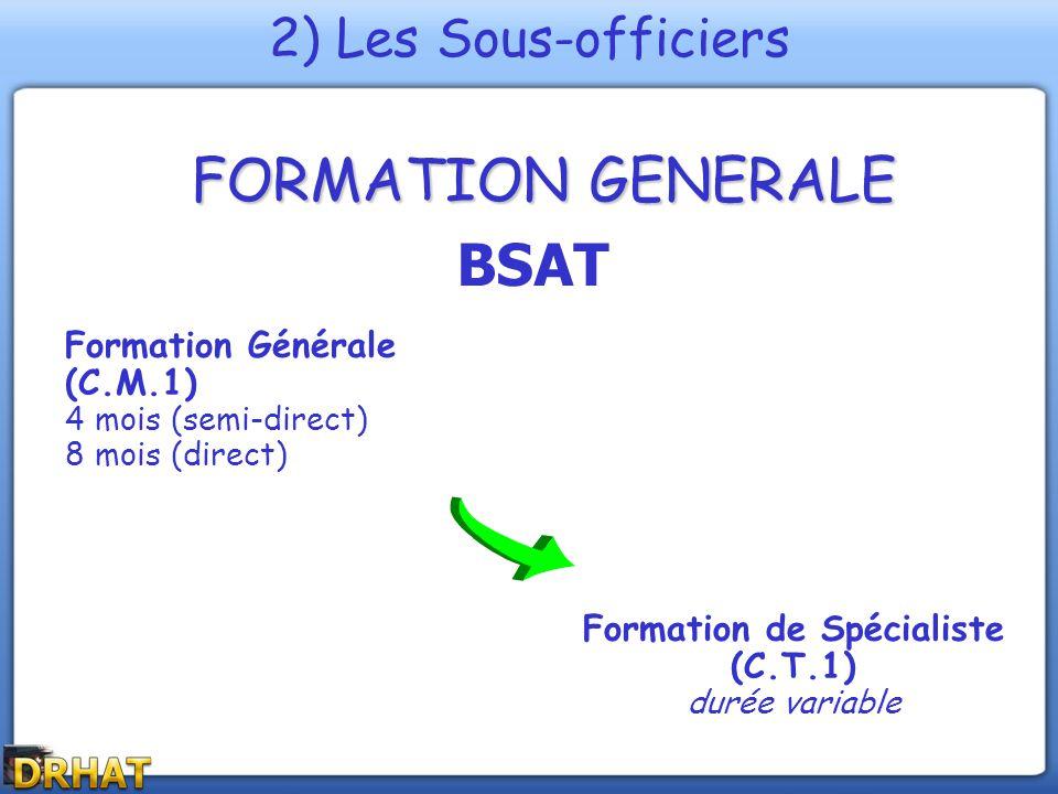 FORMATION GENERALE Formation Générale (C.M.1) 4 mois (semi-direct) 8 mois (direct) Formation de Spécialiste (C.T.1) durée variable 2) Les Sous-officie
