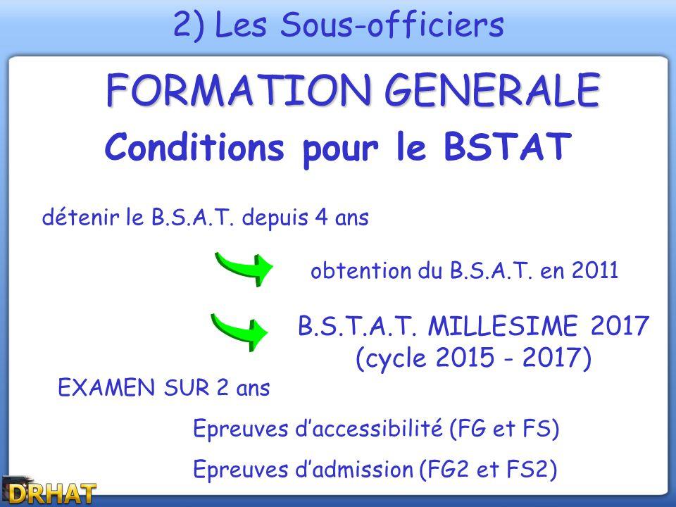 FORMATION GENERALE B.S.T.A.T. MILLESIME 2017 (cycle 2015 - 2017) obtention du B.S.A.T. en 2011 détenir le B.S.A.T. depuis 4 ans 2) Les Sous-officiers