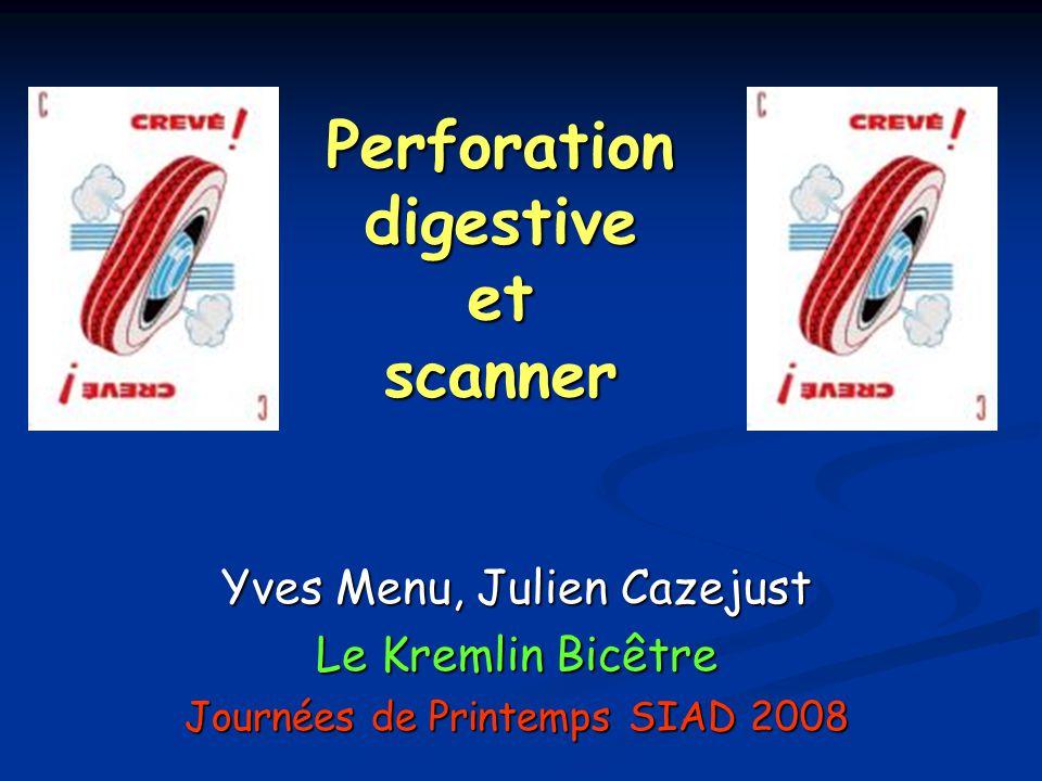 Perforation digestive et scanner Yves Menu, Julien Cazejust Le Kremlin Bicêtre Journées de Printemps SIAD 2008