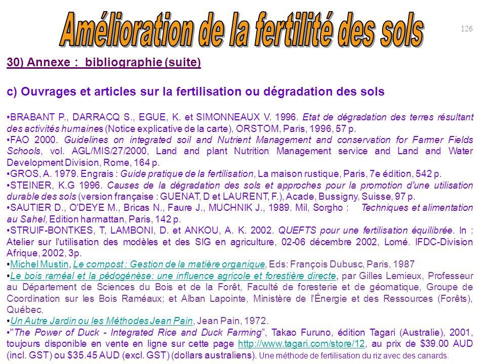 30) Annexe : bibliographie (suite) c) Ouvrages et articles sur la fertilisation ou dégradation des sols BRABANT P., DARRACQ S., EGUE, K. et SIMONNEAUX