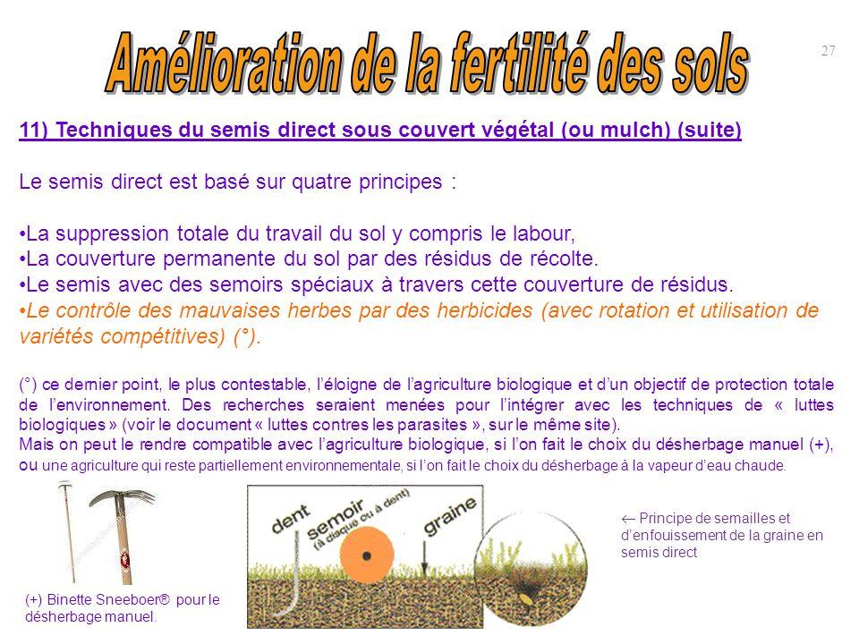 11) Techniques du semis direct sous couvert végétal (ou mulch) (suite) Le semis direct est basé sur quatre principes : La suppression totale du travai