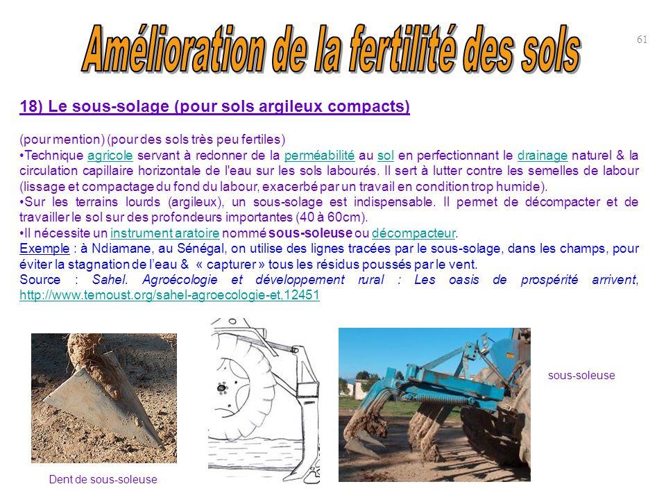 18) Le sous-solage (pour sols argileux compacts) (pour mention) (pour des sols très peu fertiles) Technique agricole servant à redonner de la perméabi