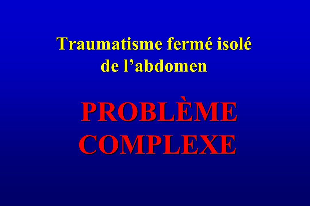 Traumatisme fermé isolé de l'abdomen PROBLÈME COMPLEXE PROBLÈME COMPLEXE