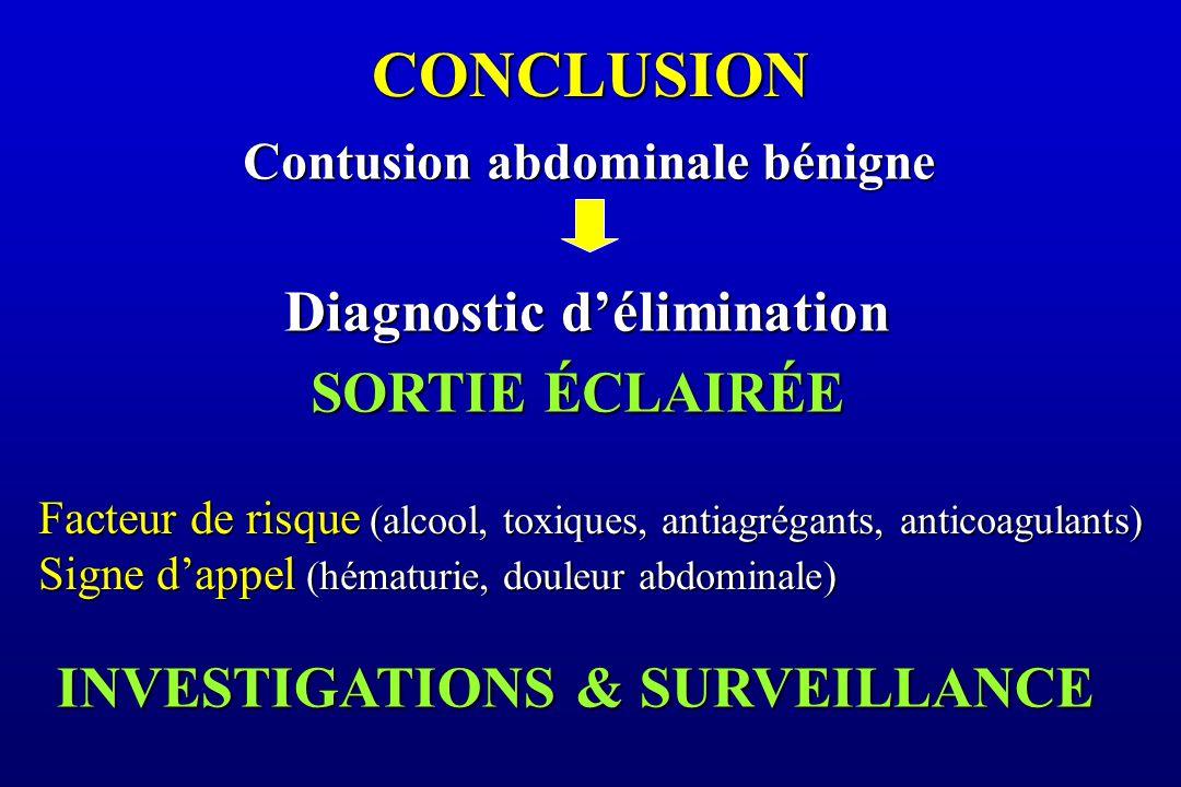 CONCLUSION Contusion abdominale bénigne Diagnostic d'élimination Facteur de risque (alcool, toxiques, antiagrégants, anticoagulants) Signe d'appel (hématurie, douleur abdominale) SORTIE ÉCLAIRÉE INVESTIGATIONS & SURVEILLANCE