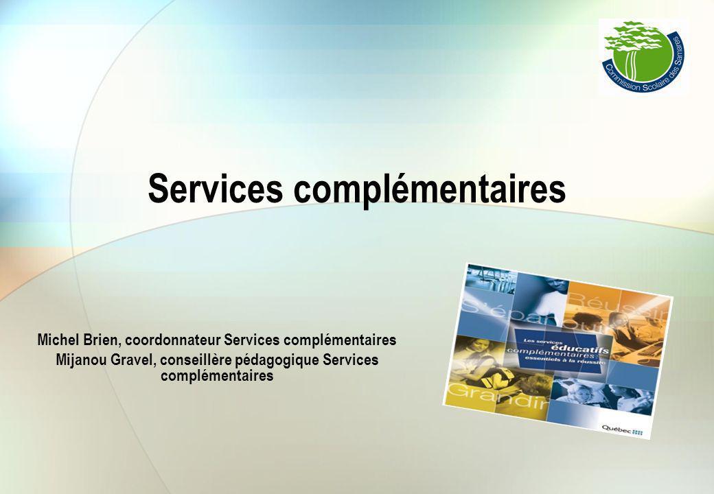 Services complémentaires Michel Brien, coordonnateur Services complémentaires Mijanou Gravel, conseillère pédagogique Services complémentaires