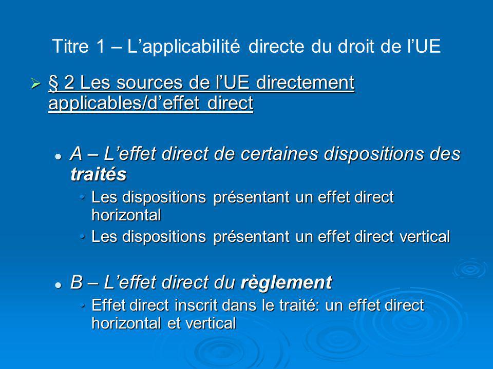 Titre 1 – L'applicabilité directe du droit de l'UE  § 2 Les sources de l'UE directement applicables/d'effet direct A – L'effet direct de certaines di