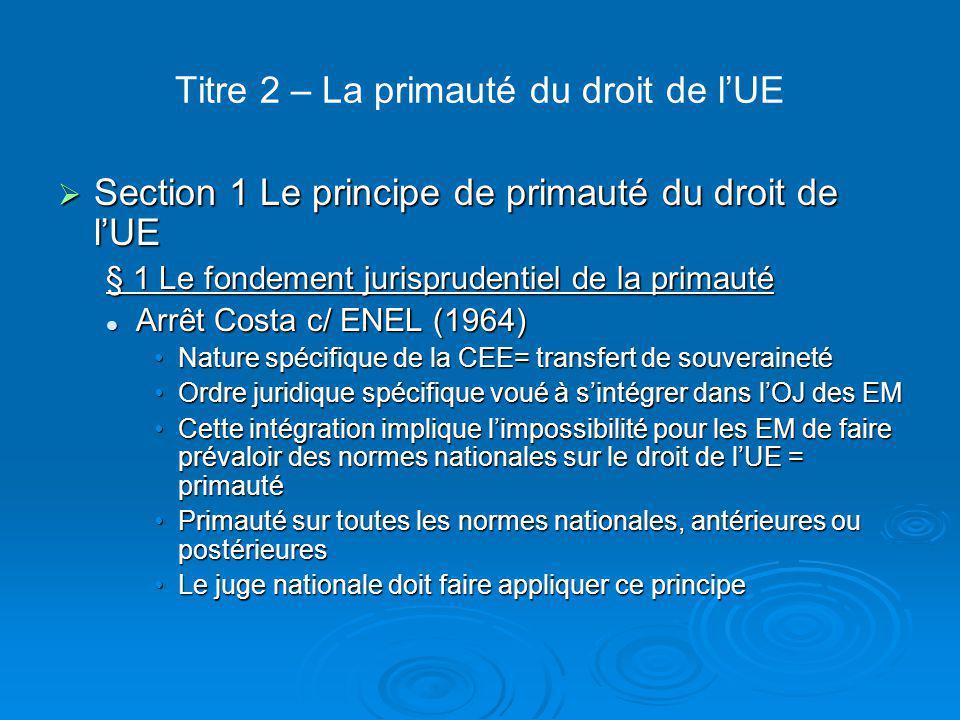 Titre 2 – La primauté du droit de l'UE  Section 1 Le principe de primauté du droit de l'UE § 1 Le fondement jurisprudentiel de la primauté Arrêt Cost