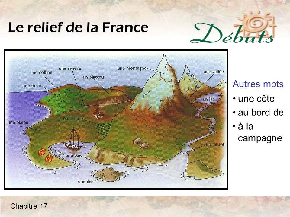 Le relief de la France au nord et à l'ouest? au sud et à l'est? Que peut-on trouver... Chapitre 17