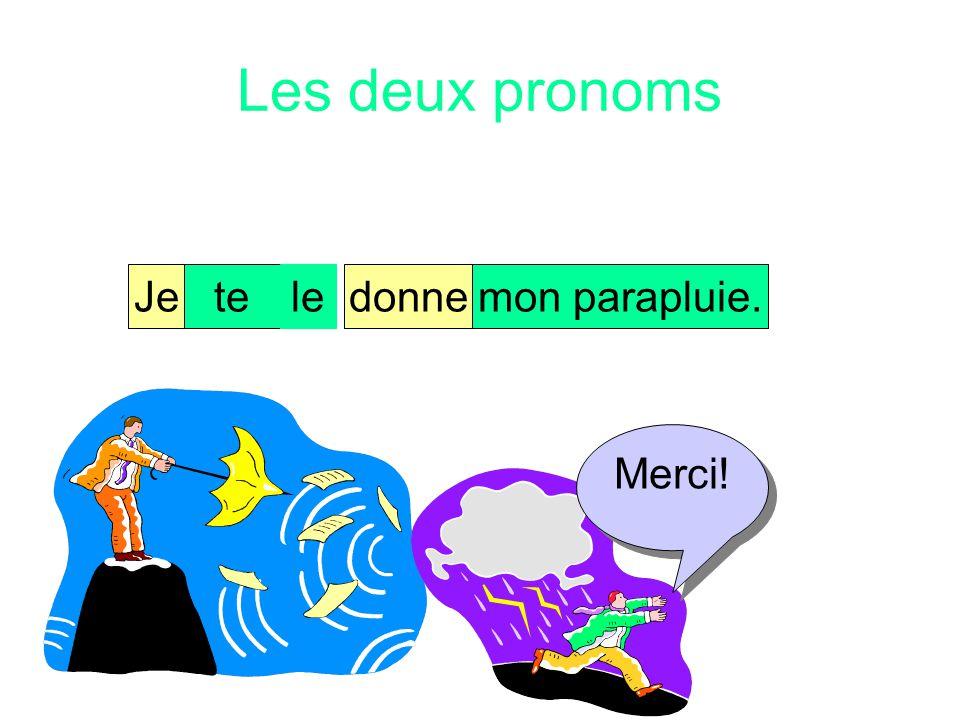 Les deux pronoms Il y a deux objets dans la phrase. Jetedonnemon parapluie.