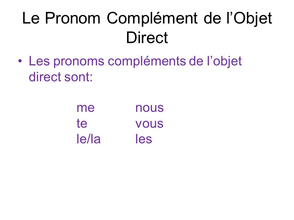 Le Pronom Complément de l'Objet Direct Les pronoms compléments de l'objet direct sont: menous tevous le/lales