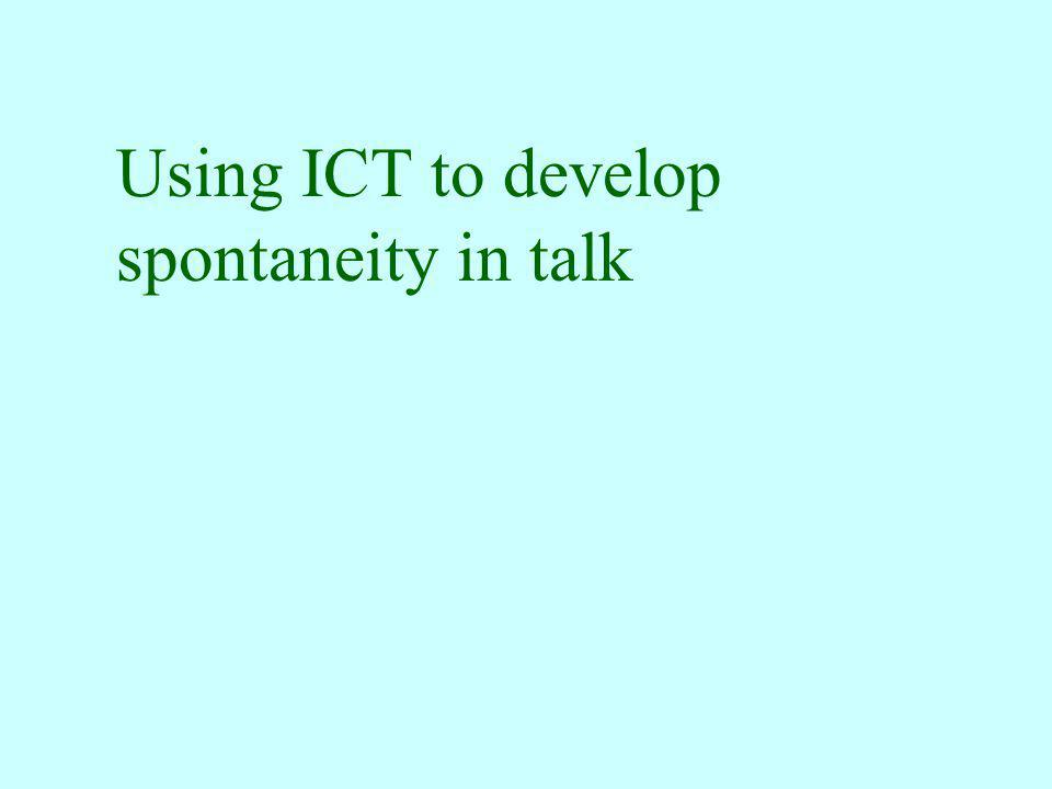Using ICT to develop spontaneity in talk
