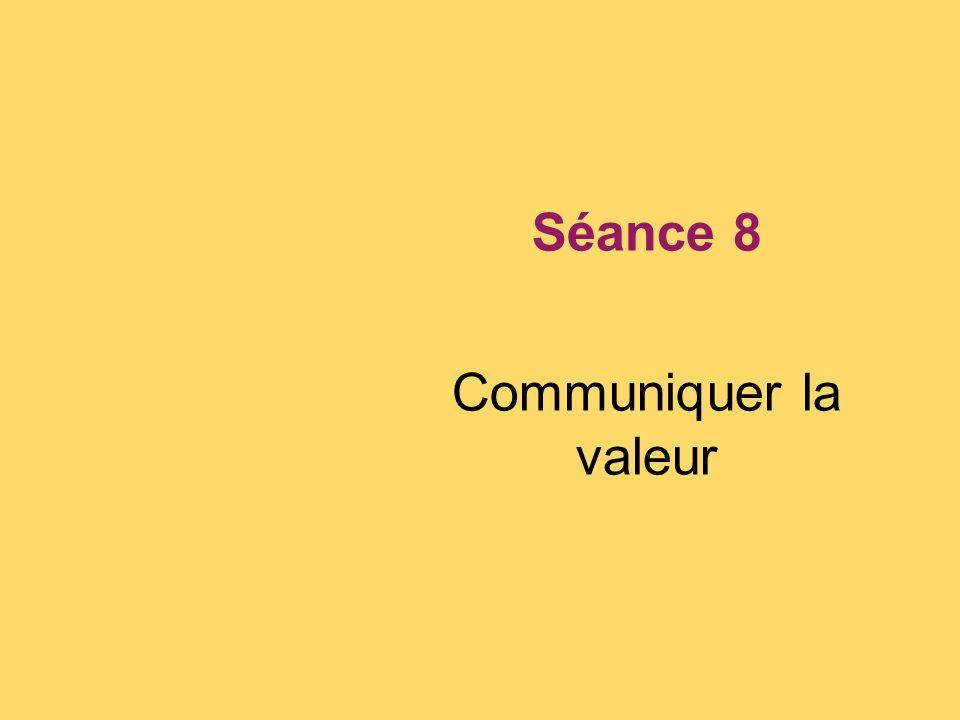 Séance 8 Communiquer la valeur