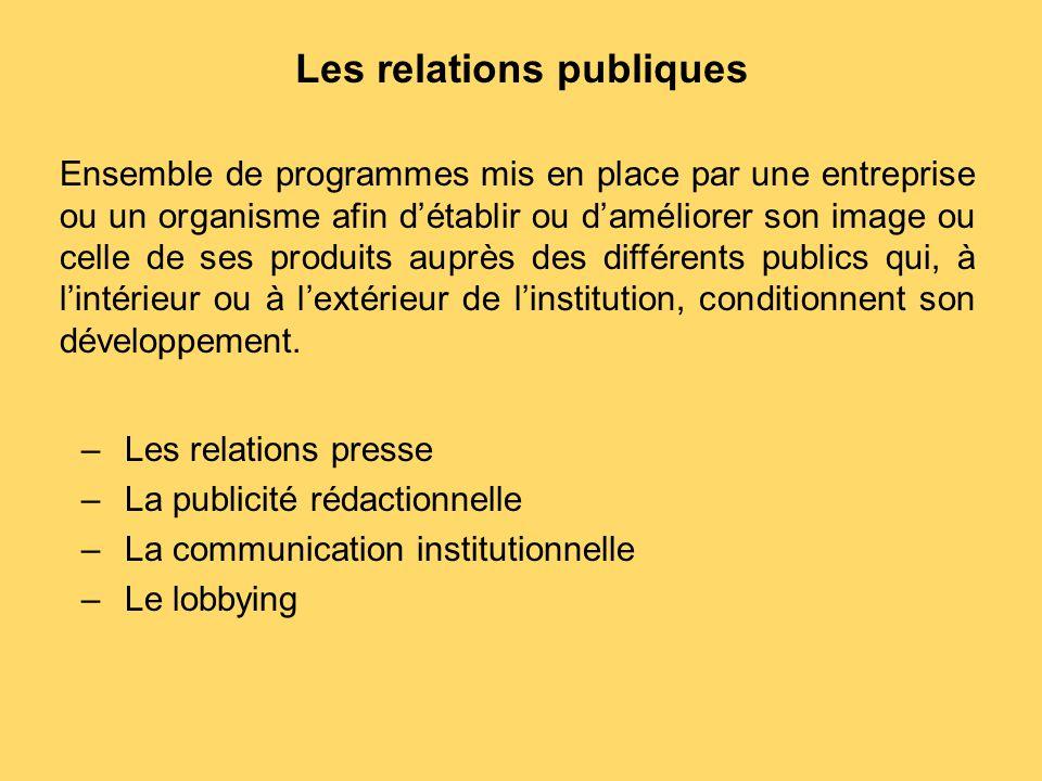 Les relations publiques Ensemble de programmes mis en place par une entreprise ou un organisme afin d'établir ou d'améliorer son image ou celle de ses