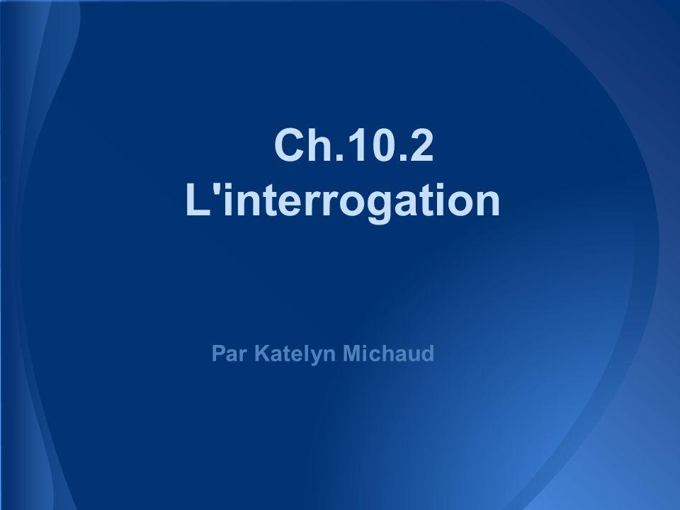 Ch.10.2 L'interrogation Par Katelyn Michaud