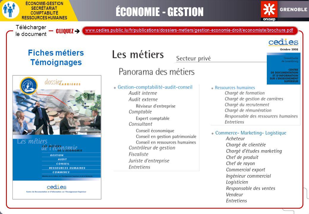 CLIQUEZ  www.kezeco.fr/Etudier-l-economie-pour-quels ÉCONOMIE-GESTION SECRÉTARIAT COMPTABILITÉ RESSOURCES HUMAINES ÉCONOMIE - GESTION Étudier l'économie : pour quels métiers ?