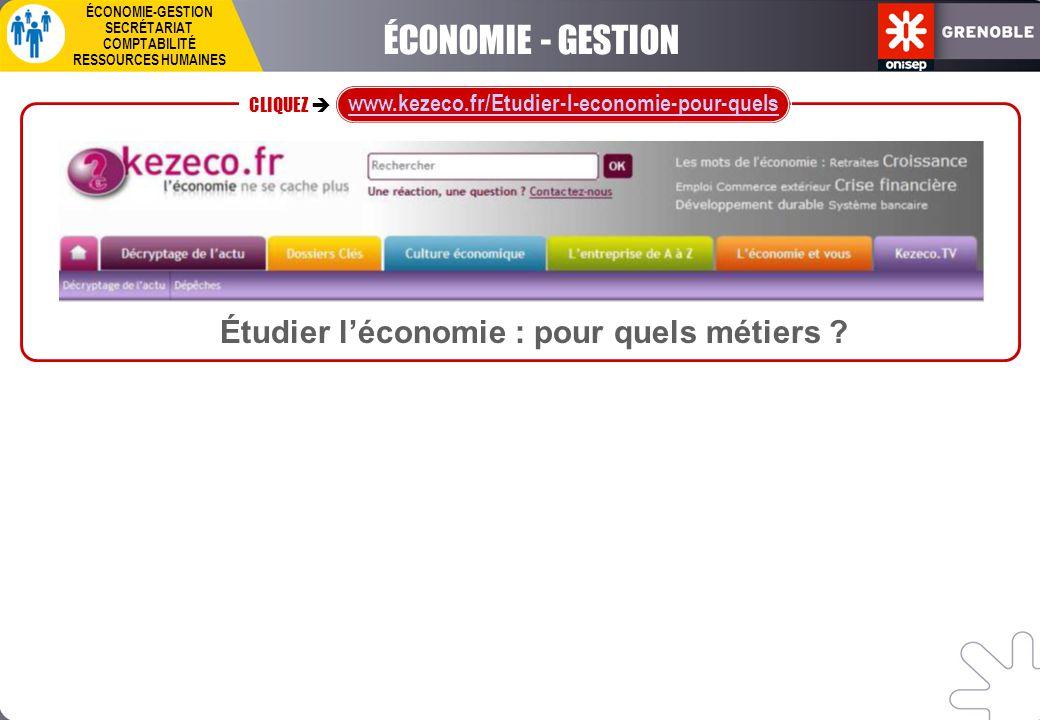 CLIQUEZ  www.kezeco.fr/Etudier-l-economie-pour-quels ÉCONOMIE-GESTION SECRÉTARIAT COMPTABILITÉ RESSOURCES HUMAINES ÉCONOMIE - GESTION Étudier l'écono