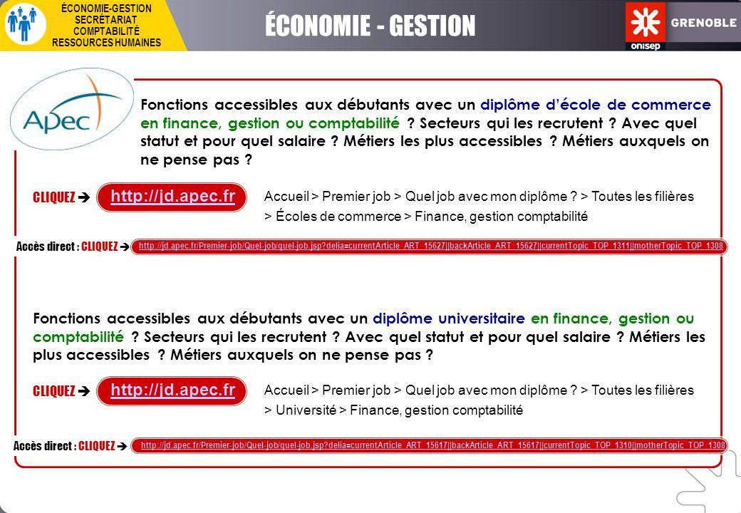 ÉCONOMIE-GESTION SECRÉTARIAT COMPTABILITÉ RESSOURCES HUMAINES CLIQUEZ  http://jd.apec.fr Accès direct : CLIQUEZ  http://jd.apec.fr/Premier-job/Quel-