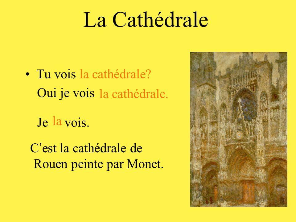La Cathédrale Tu vois la cathédrale? Oui je vois la cathédrale. Je vois. la C ' est la cathédrale de Rouen peinte par Monet.