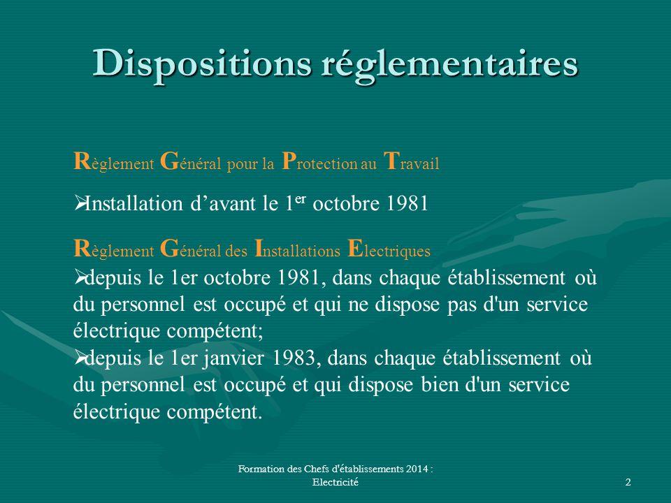 Formation des Chefs d'établissements 2014 : Electricité2 Dispositions réglementaires R èglement G énéral pour la P rotection au T ravail  Installatio