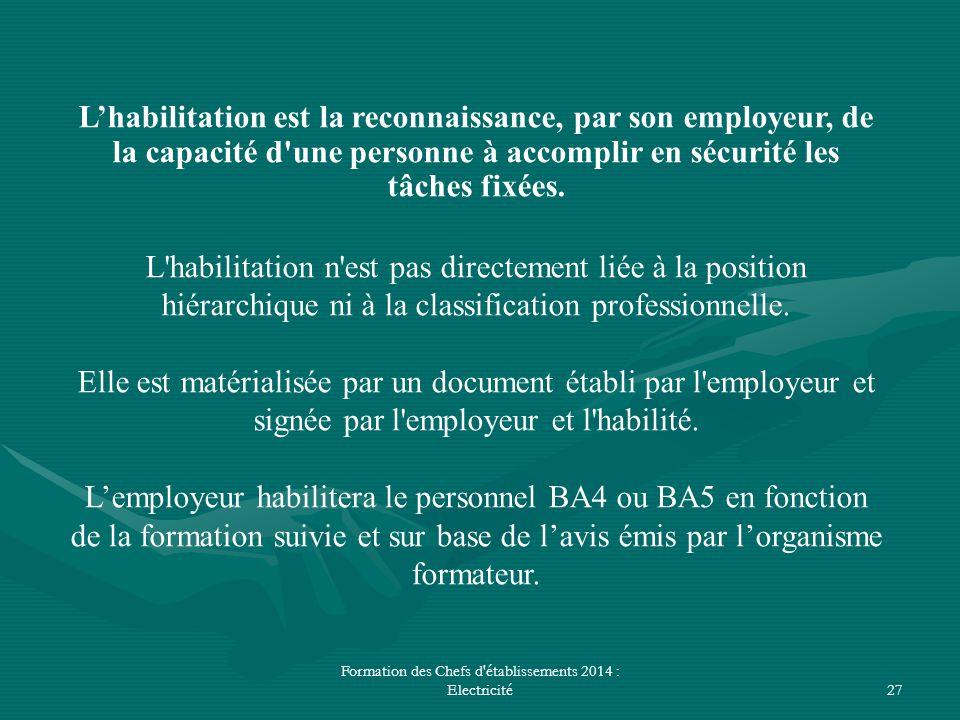 Formation des Chefs d'établissements 2014 : Electricité27 L'habilitation est la reconnaissance, par son employeur, de la capacité d'une personne à acc