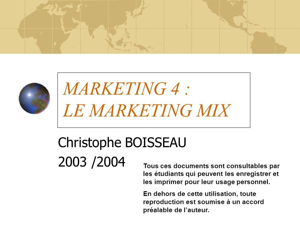 MARKETING 4 : LE MARKETING MIX Christophe BOISSEAU 2003 /2004 Tous ces documents sont consultables par les étudiants qui peuvent les enregistrer et le