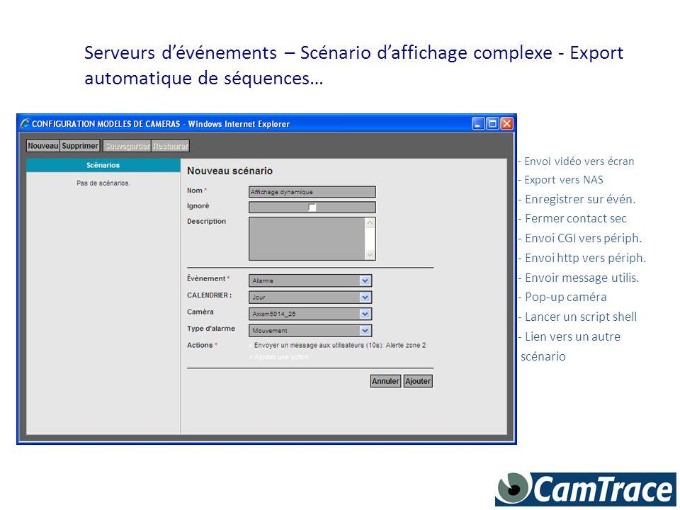 Serveurs d'événements – Scénario d'affichage complexe - Export automatique de séquences… - Envoi vidéo vers écran - Export vers NAS - Enregistrer sur