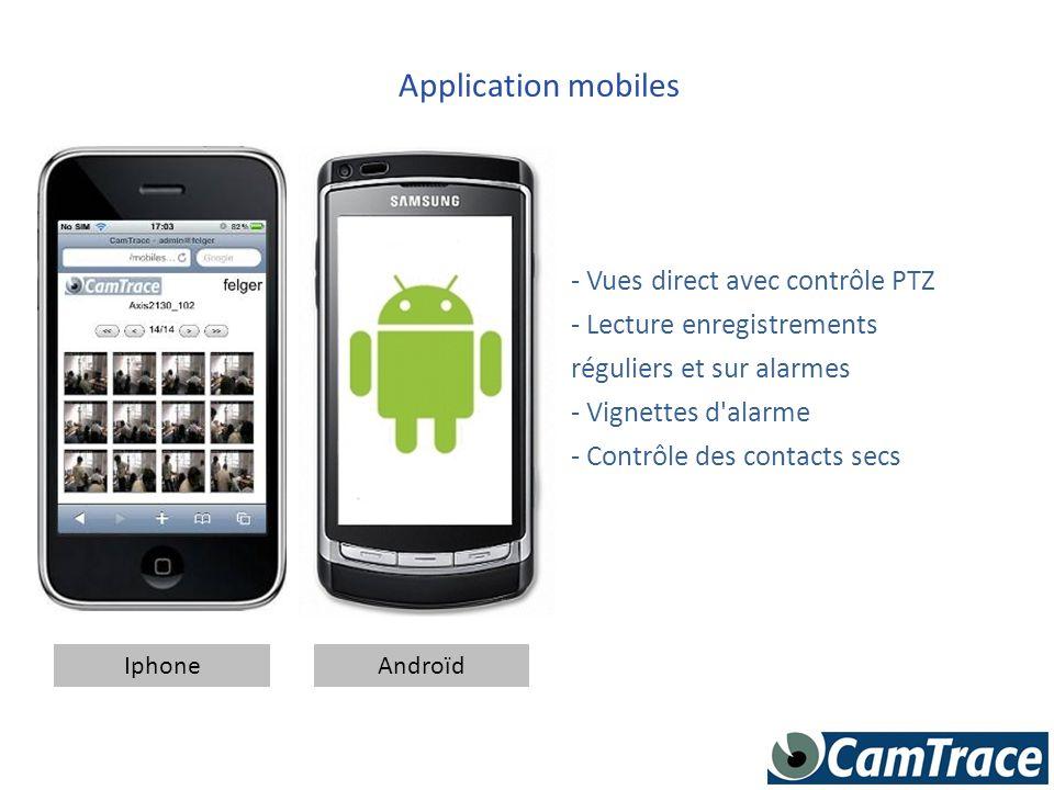 Application mobiles IphoneAndroïd - Vues direct avec contrôle PTZ - Lecture enregistrements réguliers et sur alarmes - Vignettes d'alarme - Contrôle d